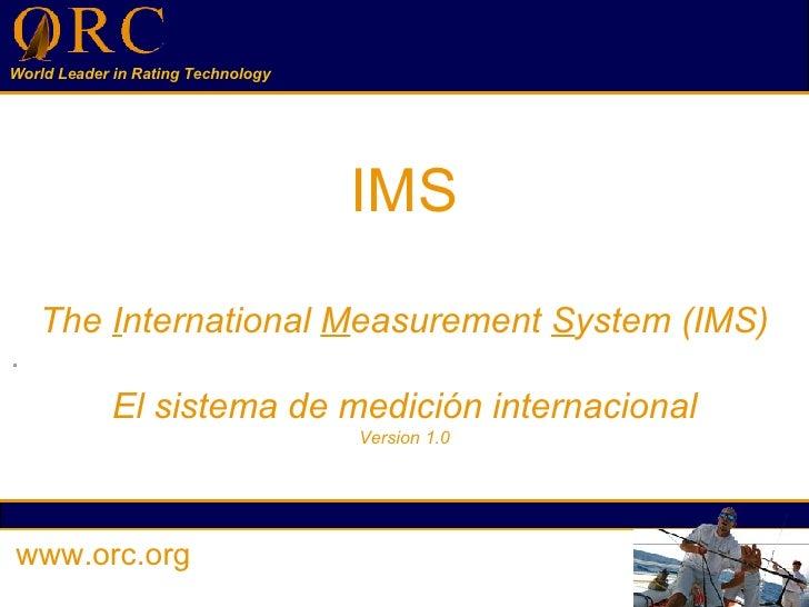 IMS   The  I nternational  M easurement  S ystem (IMS) El sistema de medición internacional Version 1.0 www.orc.org