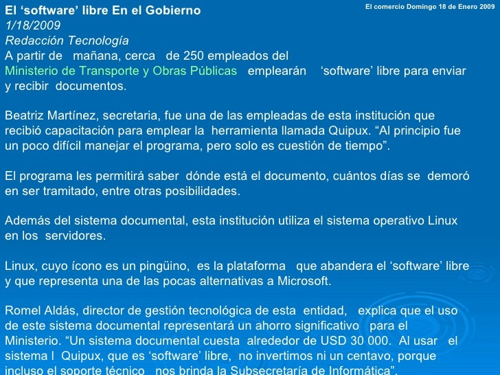 El 'software' libre En el Gobierno   1/18/2009   Redacción Tecnología A partir de mañana, cerca de 250 empleados del  ...