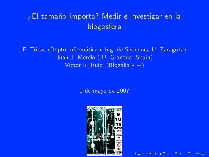 ¿El tama˜o importa? Medir e investigar en la           n                   blogosfera  F. Tricas (Depto Inform´tica e Ing....