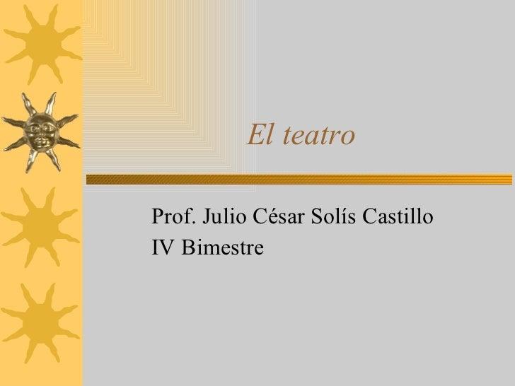 El teatro Prof. Julio César Solís Castillo IV Bimestre