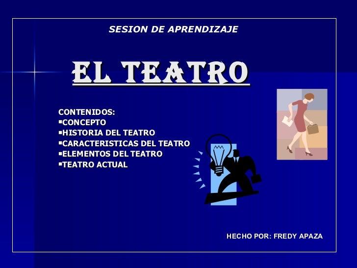 EL TEATRO <ul><li>CONTENIDOS: </li></ul><ul><li>CONCEPTO </li></ul><ul><li>HISTORIA DEL TEATRO </li></ul><ul><li>CARACTERI...