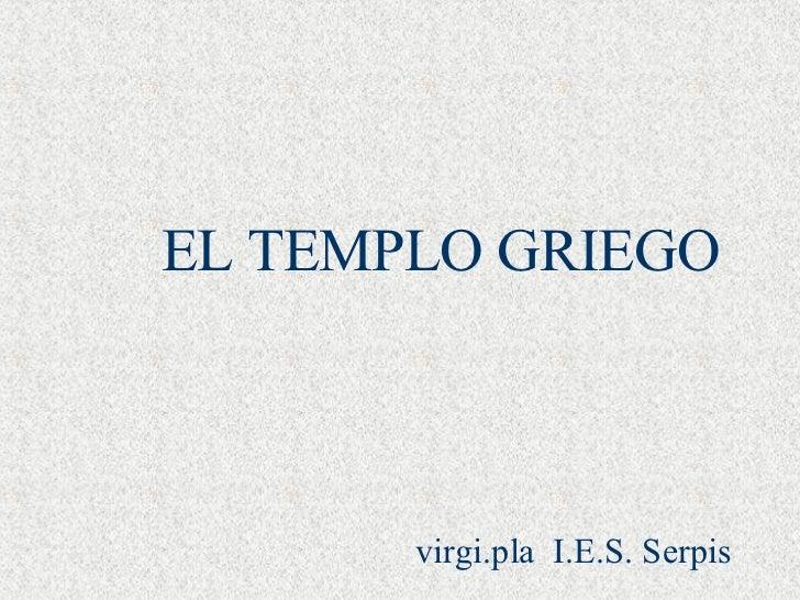 EL TEMPLO GRIEGO virgi.pla  I.E.S. Serpis