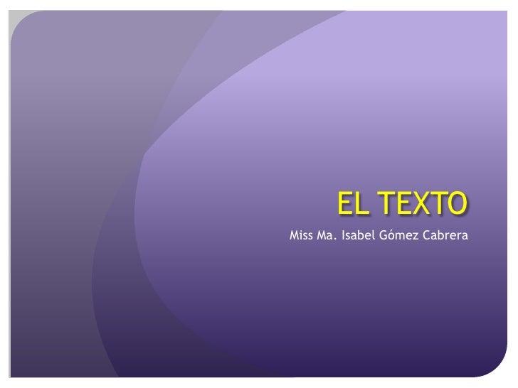 EL TEXTO<br />Miss Ma. Isabel Gómez Cabrera<br />