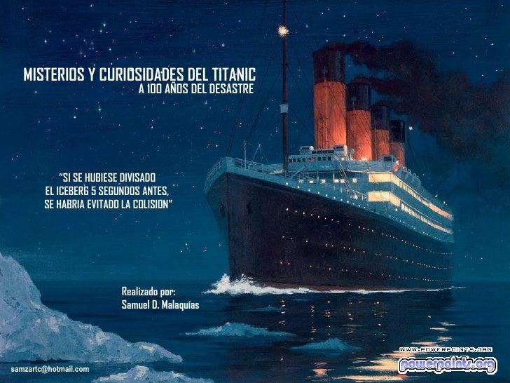 """MISTERIOS Y CURIOSIDADES DEL TITANIC                              A 100 AÑOS DEL DESASTRE            """"SI SE HUBIESE DIVISA..."""