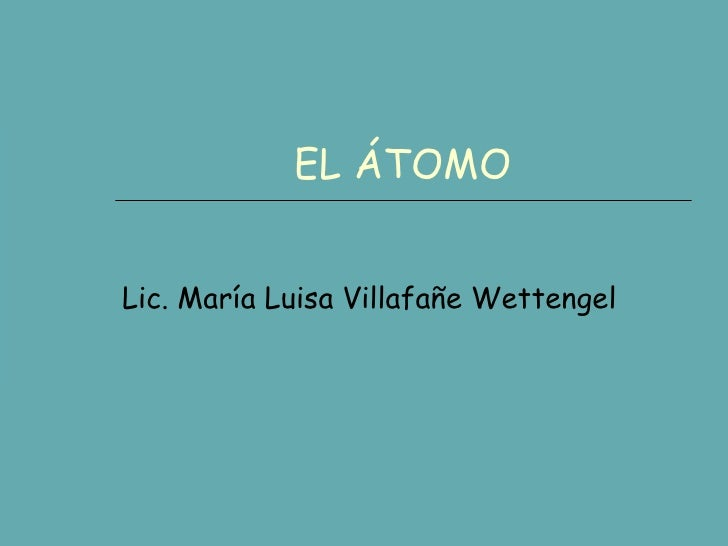 EL ÁTOMO Lic. María Luisa Villafañe Wettengel