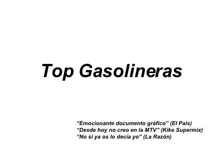 """Top Gasolineras """" Emocionante documento gráfico"""" (El Pais) """" Desde hoy no creo en la MTV"""" (Kike Supermix) """" No si ya os lo..."""
