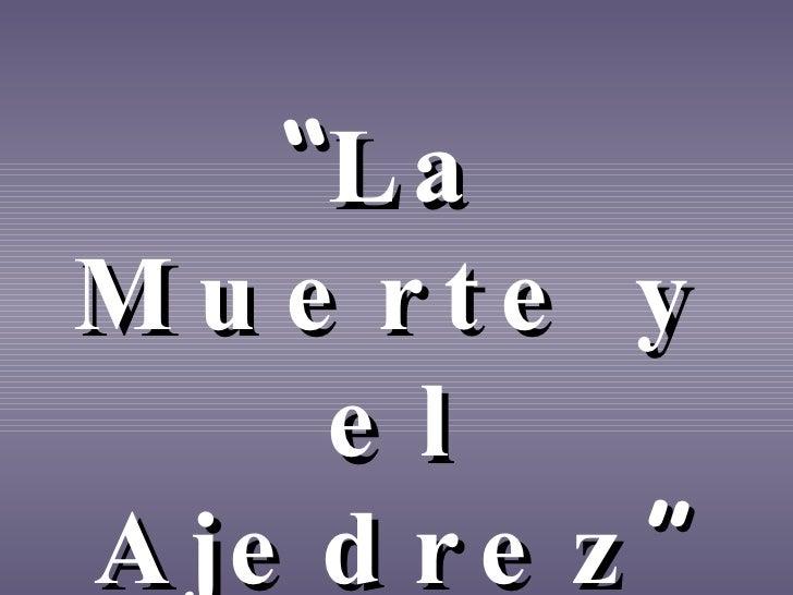 """"""" La Muerte y el Ajedrez """""""