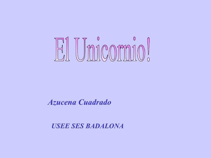 El Unicornio! Azucena Cuadrado USEE SES BADALONA