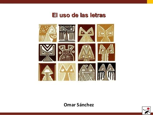 El uso de las letras  Omar Sánchez