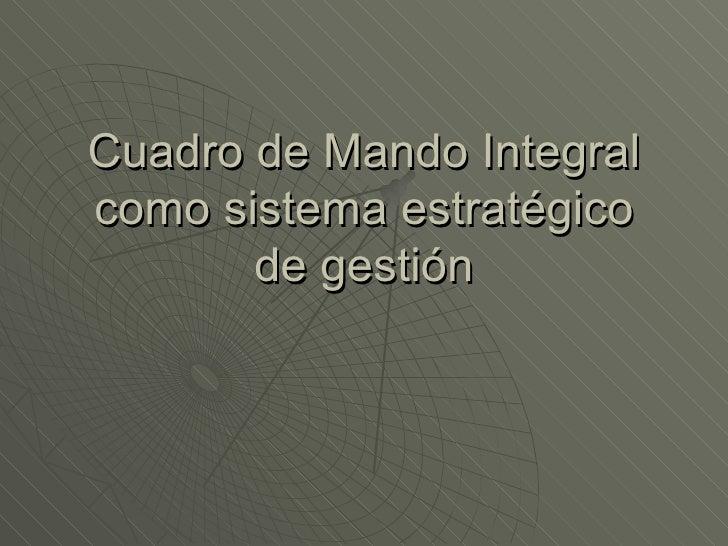 Cuadro de Mando Integral como sistema estratégico de gestión