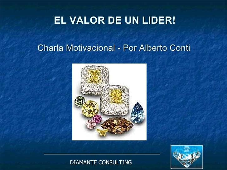 EL VALOR INFINITO DE UN LIDER!  Charla  de Desarrollo Personal   Por Alberto Conti   DIAMANTE CONSULTING