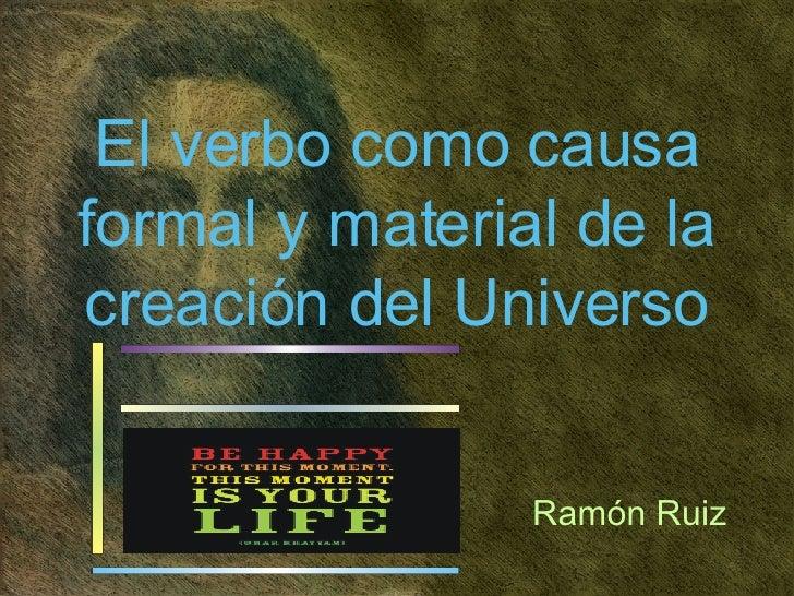 El verbo como causa formal y material de la creación del Universo Ramón Ruiz