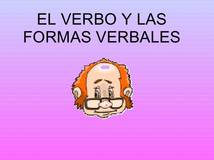 El Verbo Y Las Formas Verbales