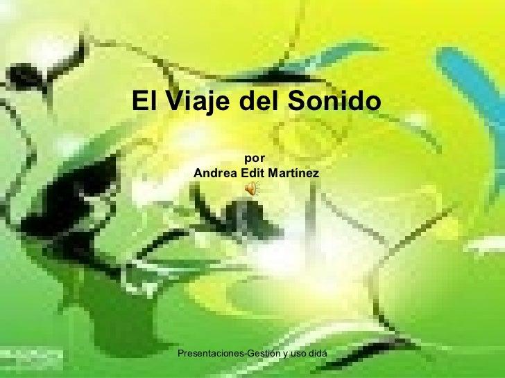 El Viaje del Sonido por  Andrea Edit Martínez