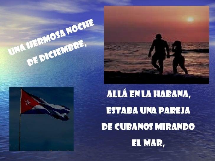 Una hermosa noche  de diciembre,  allá en La Habana, estaba una pareja  de cubanos mirando  el mar,