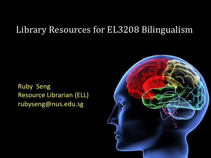 Library Resources for EL3208 Bilingualism <br />Ruby  Seng<br />Resource Librarian (ELL)<br />rubyseng@nus.edu.sg<br />
