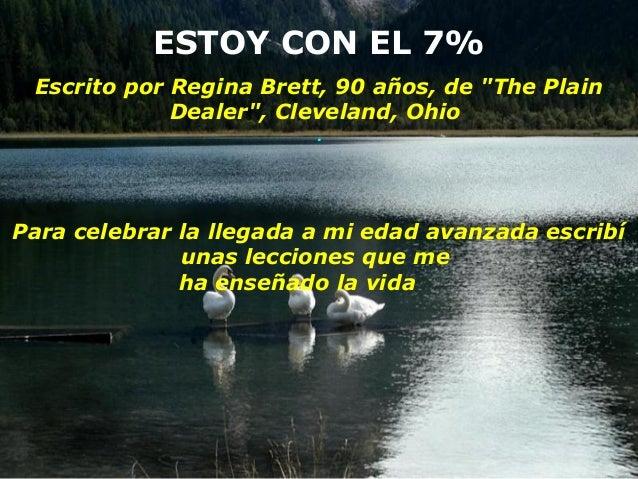 """ESTOY CON EL 7% Escrito por Regina Brett, 90 años, de """"The Plain Dealer"""", Cleveland, Ohio .  Para celebrar la llegada a mi..."""