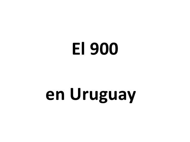 El 900 en Uruguay<br />