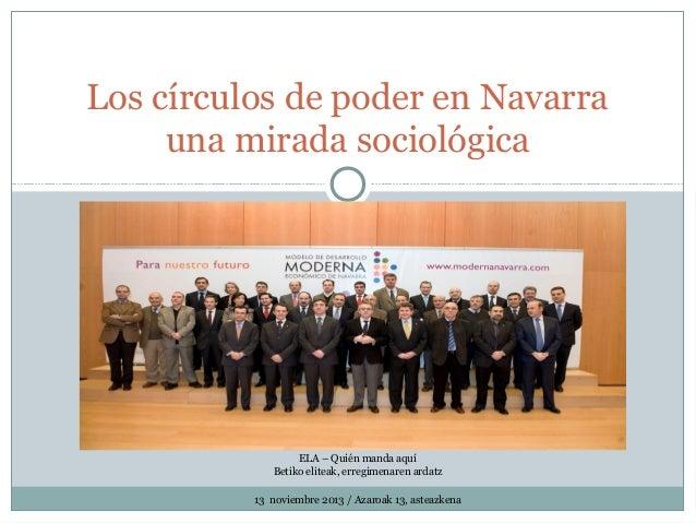 Los círculos de poder en Navarra una mirada sociológica  ELA – Quién manda aquí Betiko eliteak, erregimenaren ardatz 13 no...