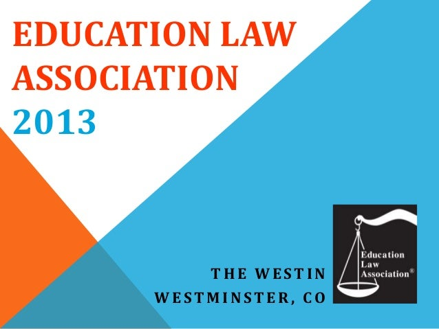 EDUCATION LAW ASSOCIATION 2013  THE WESTIN WESTMINSTER, CO