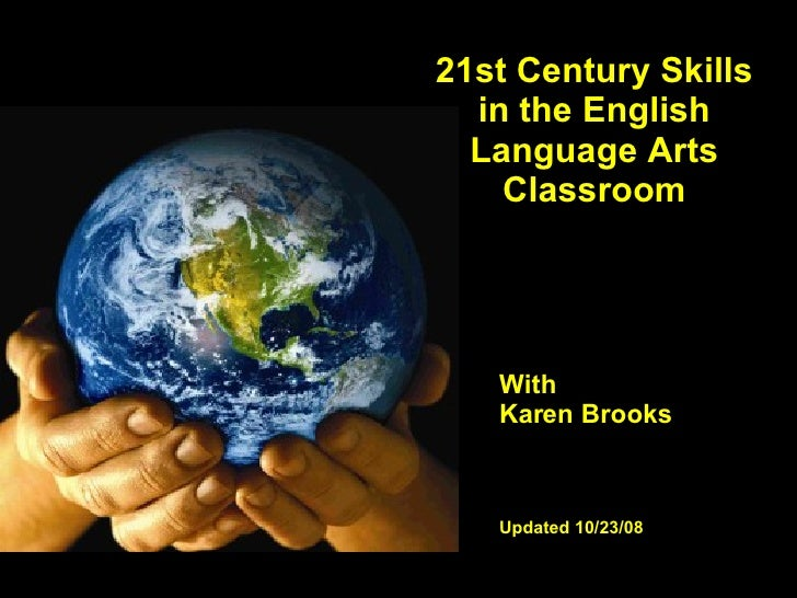 21st Century Skills in the English Language Arts Classroom With Karen Brooks Updated 10/23/08