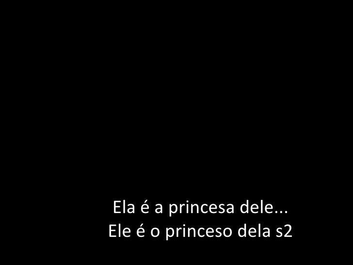 Ela é a princesa dele...Ele é o princeso dela s2