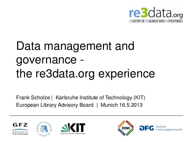 Data management and governance - the re3data.org experience Frank Scholze | Karlsruhe Institute of Technology (KIT) Europe...