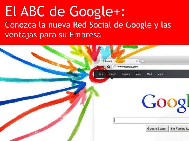 El ABC de Google+:Conozca la nueva Red Social de Google y lasventajas para su Empresa                   El ABC de Google+ ...