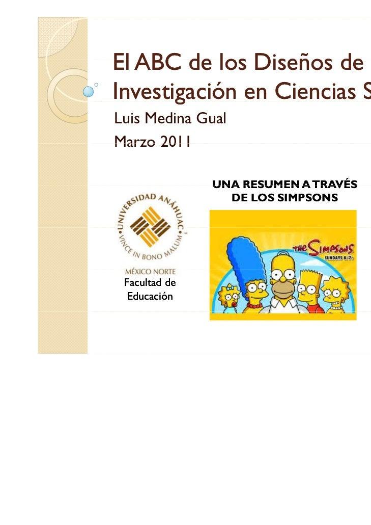 El ABC de los Diseños deInvestigación en Ciencias Sociales       gLuis Medina GualMarzo 2011               UNA RESUMEN A T...