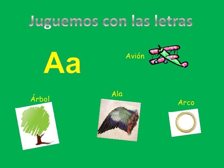 Juguemos con las letras<br />Aa<br />Avión<br />Ala<br />Árbol<br />Arco<br />