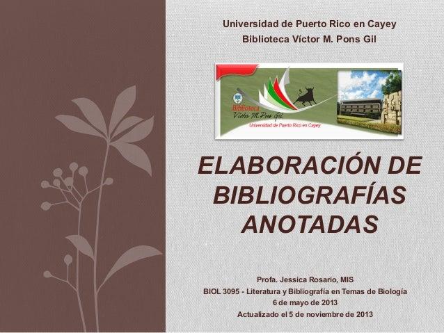Universidad de Puerto Rico en Cayey Biblioteca Víctor M. Pons Gil  ELABORACIÓN DE BIBLIOGRAFÍAS ANOTADAS Profa. Jessica Ro...