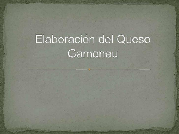Elaboración del Queso Gamoneu<br />