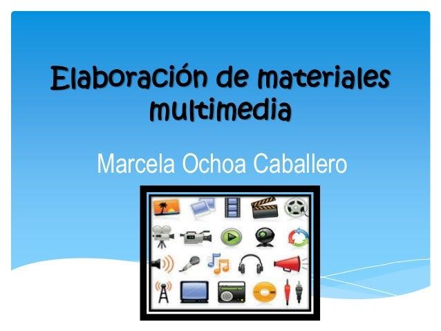 Elaboración de materiales  multimedia  Marcela Ochoa Caballero