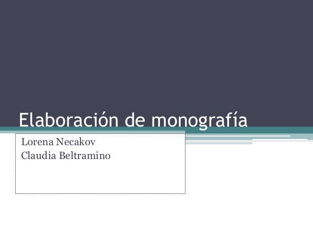 Elaboración de monografía Lorena Necakov Claudia Beltramino