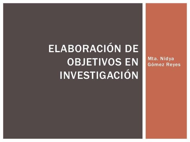 ELABORACIÓN DE    OBJETIVOS EN   Mta. Nidya                   Gómez Reyes  INVESTIGACIÓN