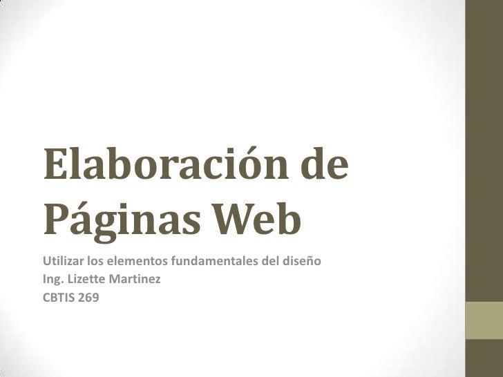 Elaboración de Páginas Web<br />Utilizar los elementos fundamentales del diseño<br />Ing. Lizette Martinez<br />CBTIS 269<...