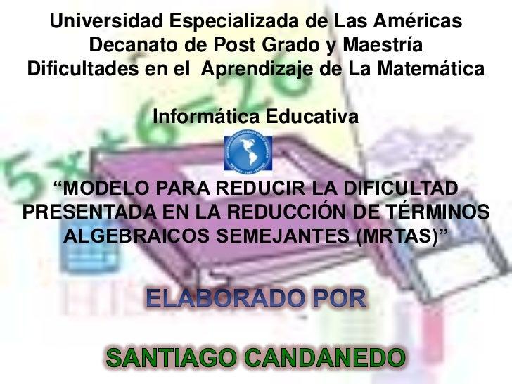Universidad Especializada de Las Américas<br />Decanato de Post Grado yMaestría<br />Dificultades en el  Aprendizaje de La...