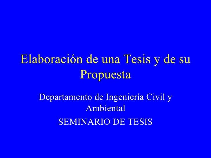 Elaboración de una Tesis y de su Propuesta Departamento de Ingeniería Civil y Ambiental SEMINARIO DE TESIS