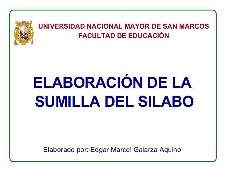 ELABORACIÓN DE LA  SUMILLA DEL SILABO Elaborado por: Edgar Marcel Galarza Aquino