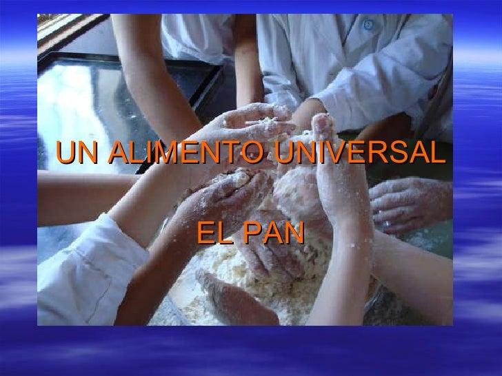 UN ALIMENTO UNIVERSAL EL PAN