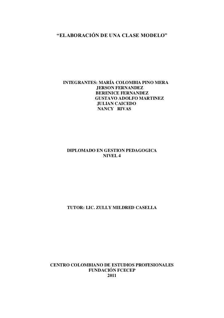 """""""ELABORACIÓN DE UNA CLASE MODELO""""    INTEGRANTES: MARÍA COLOMBIA PINO MERA               JERSON FERNANDEZ               BE..."""