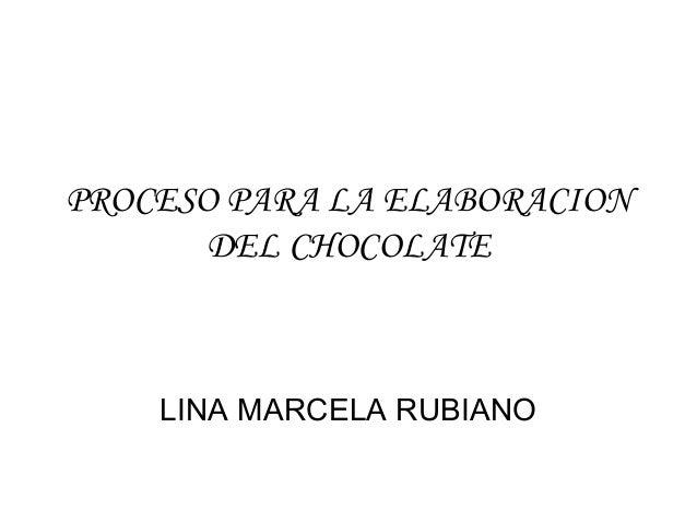 PROCESO PARA LA ELABORACION      DEL CHOCOLATE    LINA MARCELA RUBIANO
