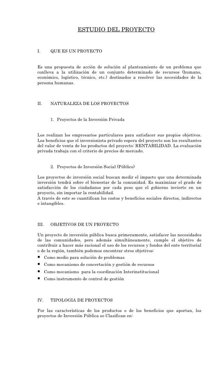 ESTUDIO DEL PROYECTO   I.        QUE ES UN PROYECTO   Es una propuesta de acción de solución al planteamiento de un proble...