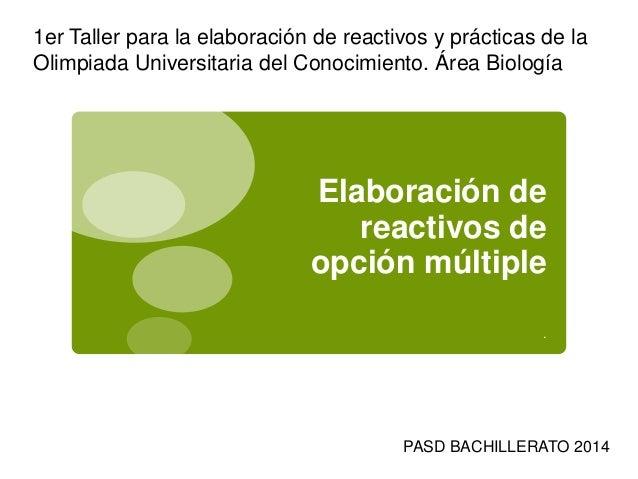 Elaboración de reactivos de opción múltiple . 1er Taller para la elaboración de reactivos y prácticas de la Olimpiada Univ...