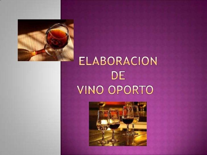 DESCRIPCION DEL VINO               El oporto es un famoso vino fortificado que               toma su nombre de una ciudad ...