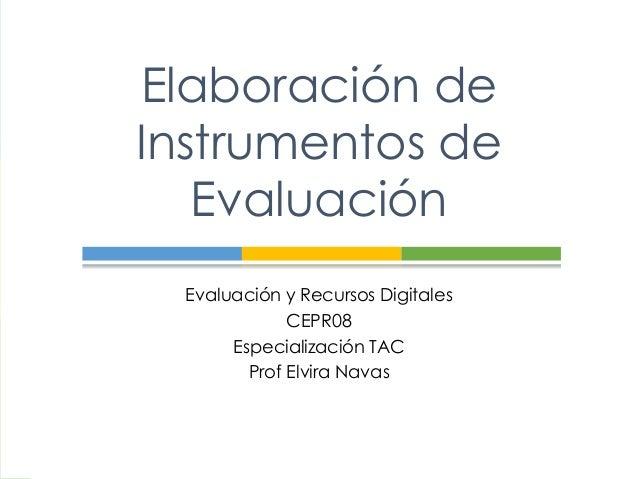 Elaboración deInstrumentos deEvaluaciónEvaluación y Recursos DigitalesCEPR08Especialización TACProf Elvira Navas