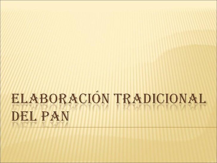 Elaboracion Del Pan Elaboracion Tradicional Del