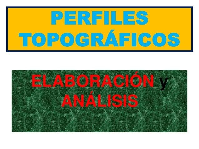 PERFILES TOPOGRÁFICOS ELABORACIÓN y ANÁLISIS