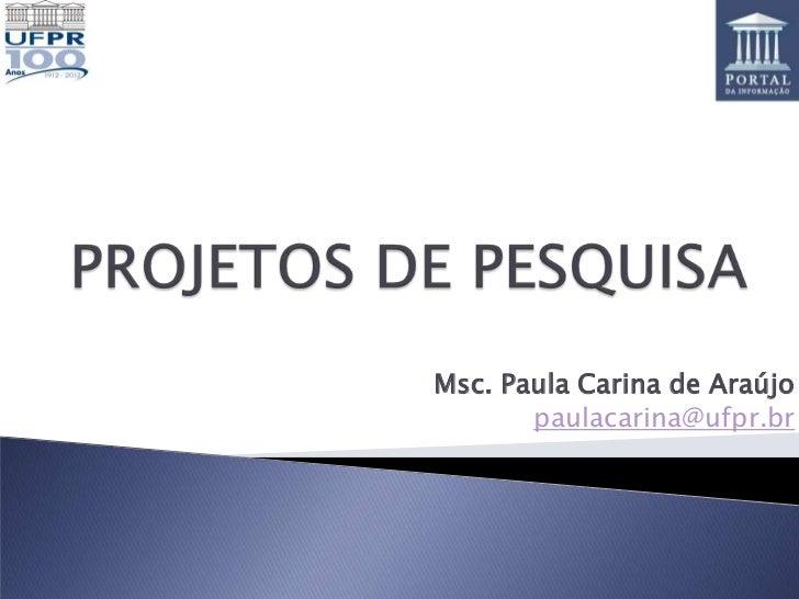 Msc. Paula Carina de Araújo       paulacarina@ufpr.br