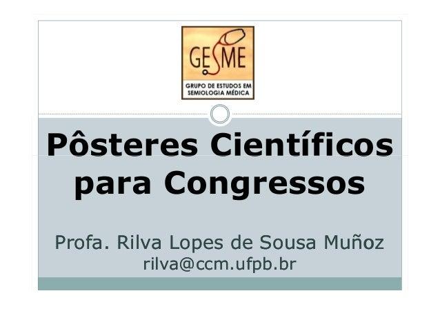 Pôsteres CientíficosPôsteres Científicospara CongressosProfa. Rilva Lopes de SousaProfa. Rilva Lopes de Sousa MuñozMuñozri...